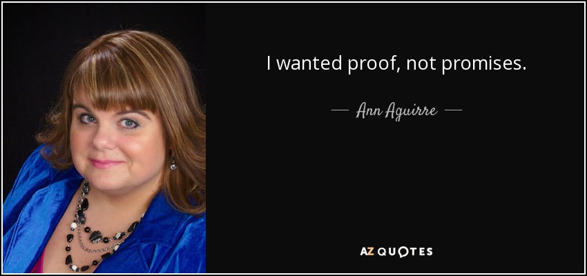 I wanted proof, not promises. - Ann Aguirre