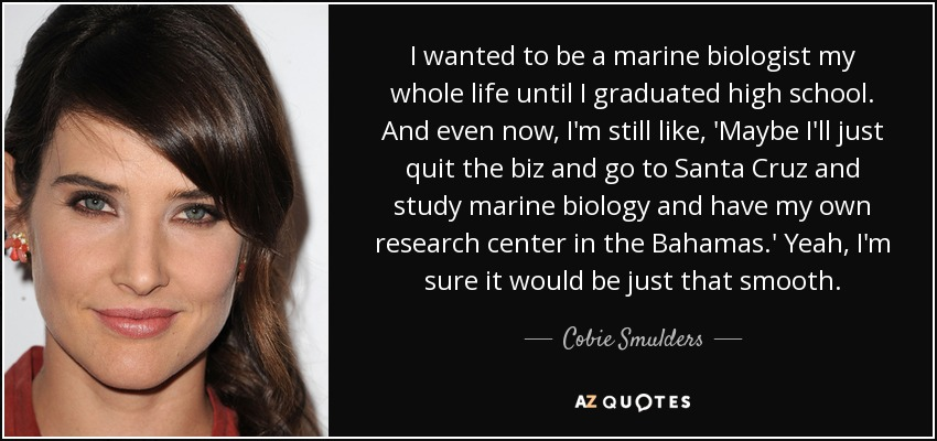 Cobie Smulders Quote I Wanted To Be A Marine Biologist My Whole Life