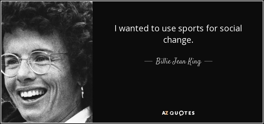 Social Change Quotes Brilliant Billie Jean King Quote I Wanted To Use Sports For Social Change.