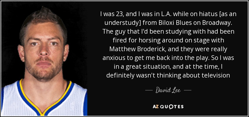 David Lee Quote I Was 23 And I Was In L A While On