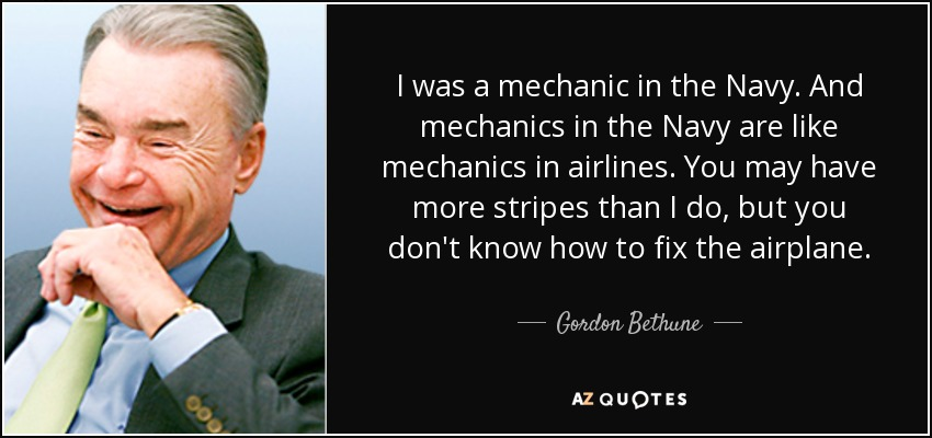 Mechanic Quotes Awesome Gordon Bethune Quote I Was A Mechanic In The Navyand Mechanics