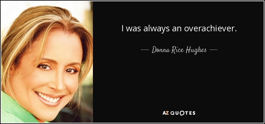 I was always an overachiever. - Donna Rice Hughes