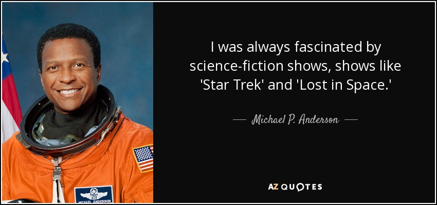 I was always fascinated by science-fiction shows, shows like 'Star Trek' and 'Lost in Space.' - Michael P. Anderson