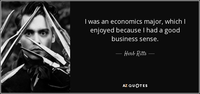I was an economics major, which I enjoyed because I had a good business sense. - Herb Ritts