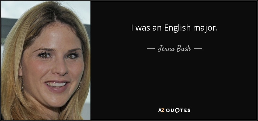 I was an English major. - Jenna Bush