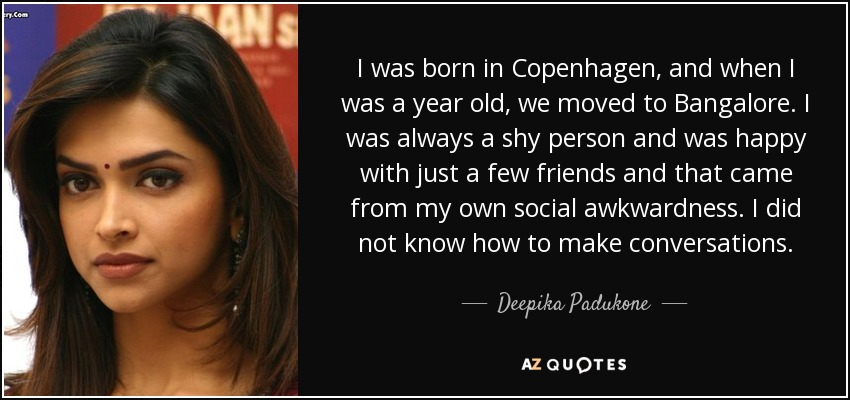 Deepika Padukone quote: I was born in Copenhagen, and when ...
