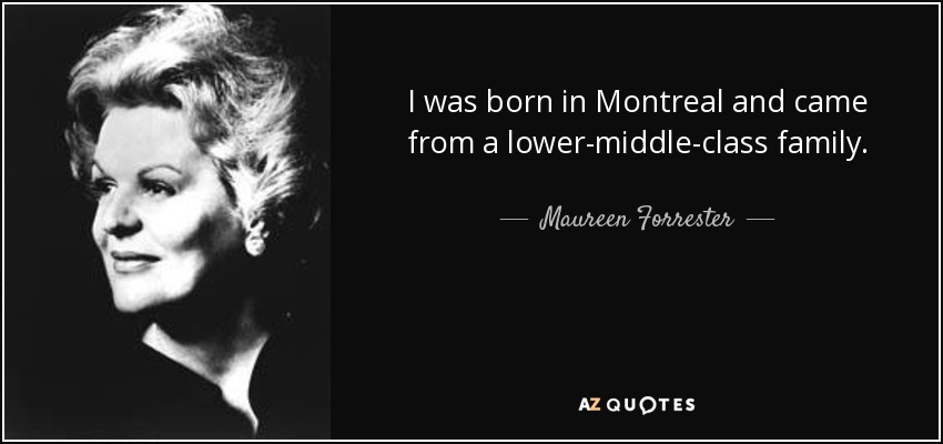 I was born in Montreal and came from a lower-middle-class family. - Maureen Forrester