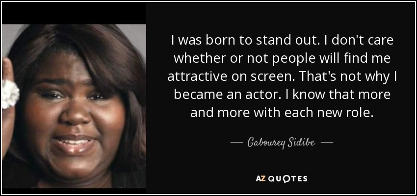 Gabourey Sidibe Quote I Was Born To Stand Out I Dont Care Whether