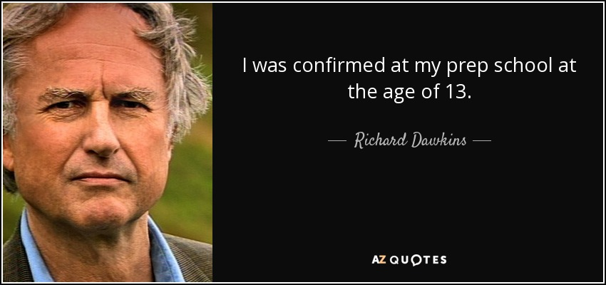 I was confirmed at my prep school at the age of 13. - Richard Dawkins