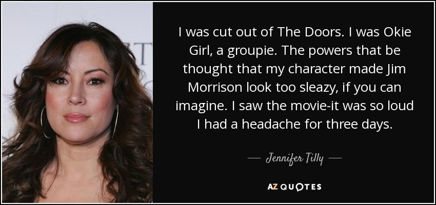 I was cut out of The Doors. I was Okie Girl a groupie.  sc 1 st  AZ Quotes & Jennifer Tilly quote: I was cut out of The Doors. I was Okie...