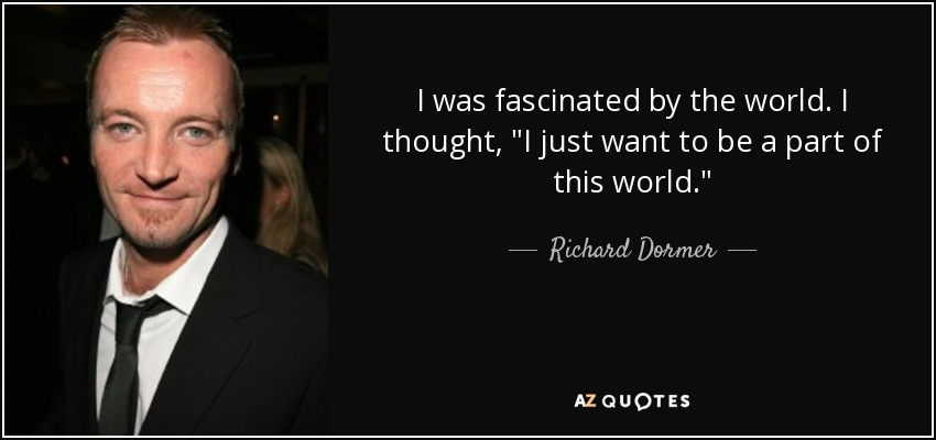 I was fascinated by the world. I thought,