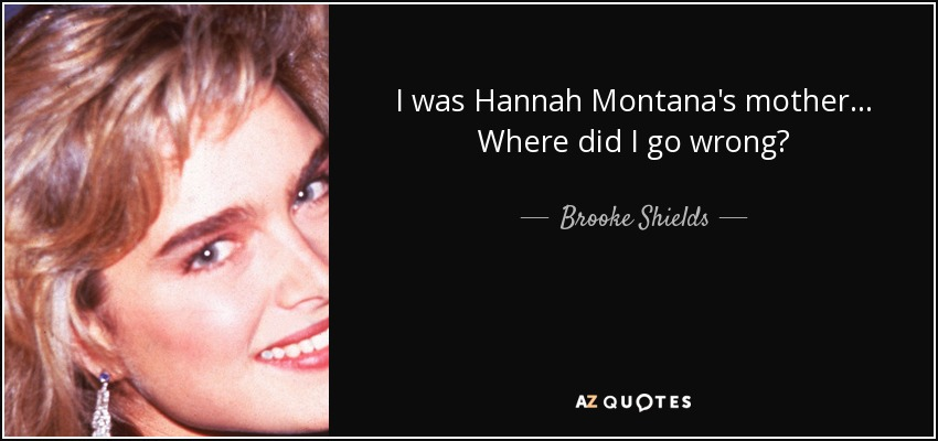 Brooke Shields Quote: I Was Hannah Montana's Mother