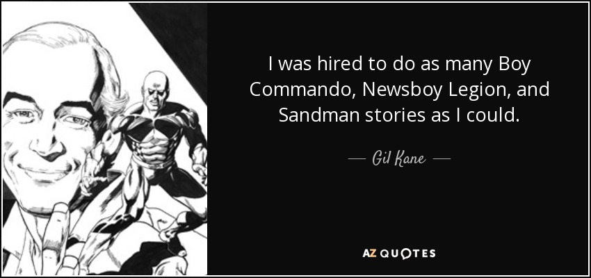 I was hired to do as many Boy Commando, Newsboy Legion, and Sandman stories as I could. - Gil Kane