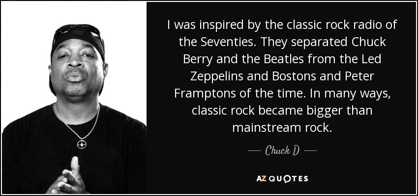 Chuck D quote: I was inspired by the classic rock radio of ...