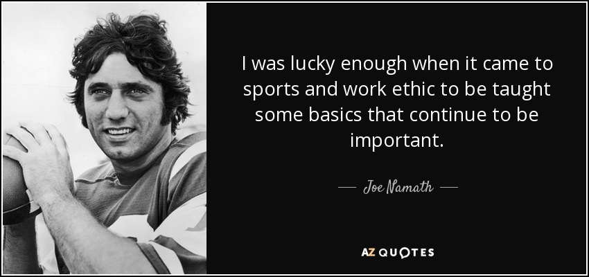 Joe Namath quote: I was lucky enough when it came to sports and... I was lucky enough when it came to sports and work ethic to be taught some
