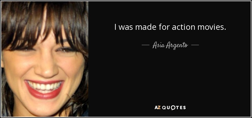 I was made for action movies. - Asia Argento