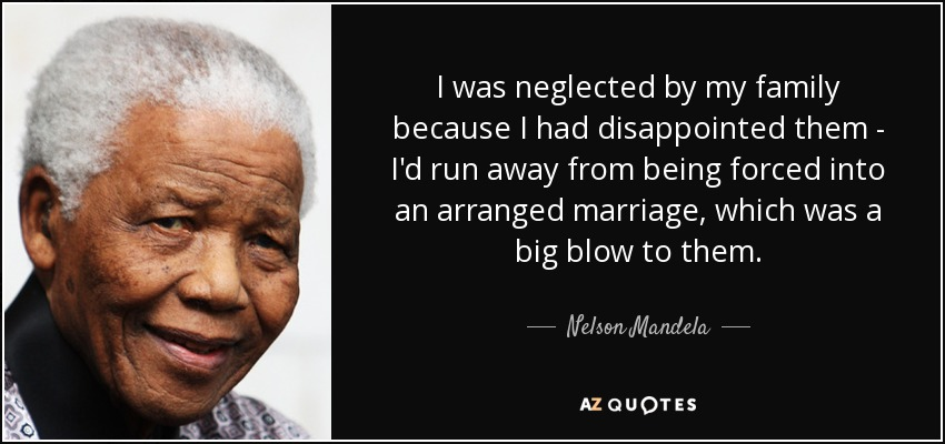 nelson mandela quote i was neglected by my family because i had