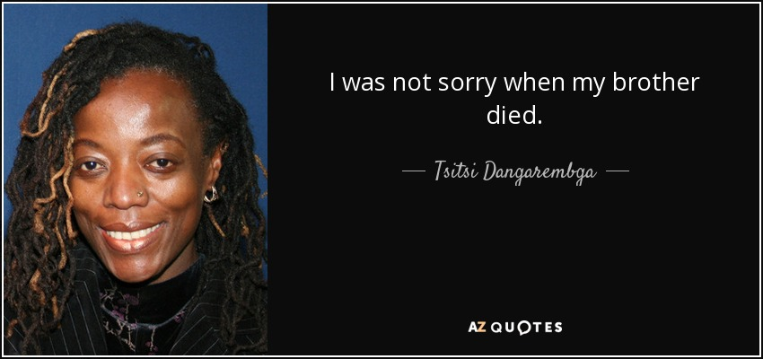 I was not sorry when my brother died. - Tsitsi Dangarembga