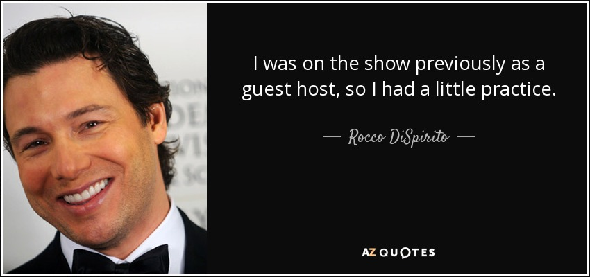 I was on the show previously as a guest host, so I had a little practice. - Rocco DiSpirito