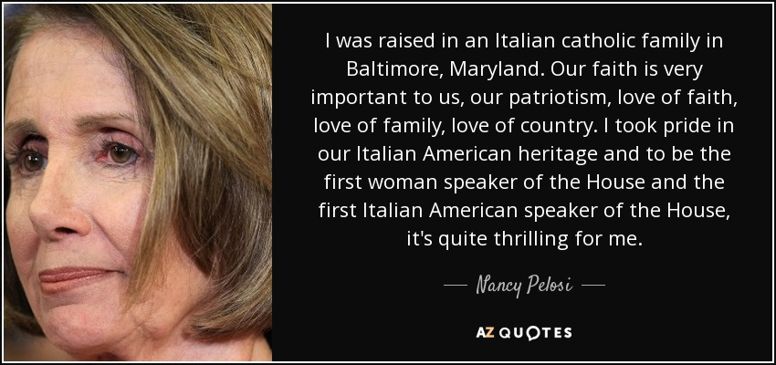 Nancy Pelosi quote: I was raised in an Italian catholic ...