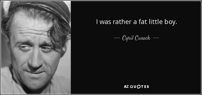 I was rather a fat little boy. - Cyril Cusack