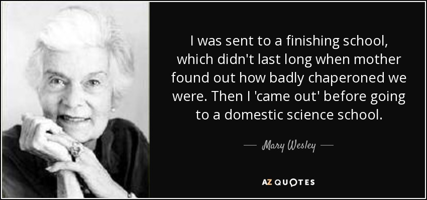 Mary Wesley quote: I was sent to a finishing school, which didn't