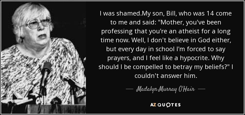 I was shamed.My son, Bill, who was 14 come to me and said: