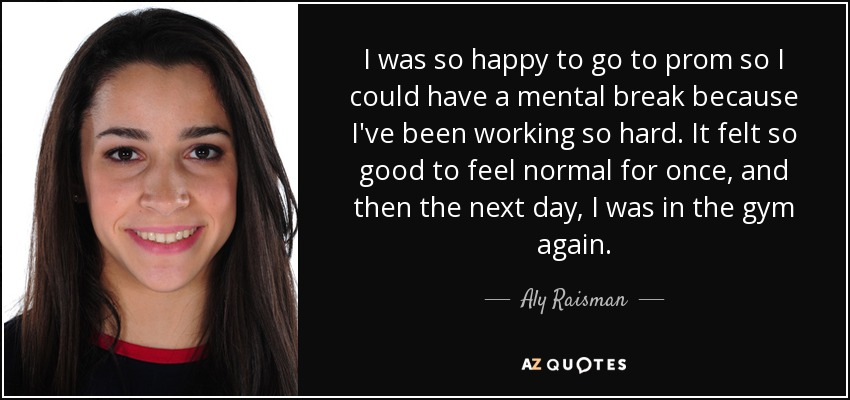 Aly Raisman Quote I Was So Happy To Go To Prom So I