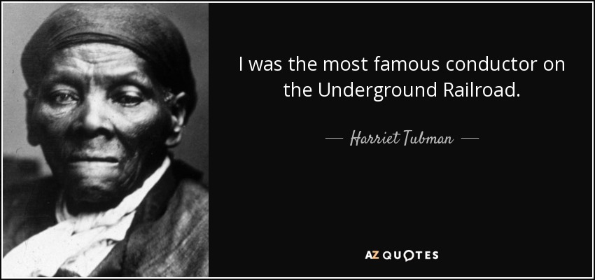 Harriet Tubman Quote I Was The Most Famous Conductor On The Fascinating Most Famous Quotes