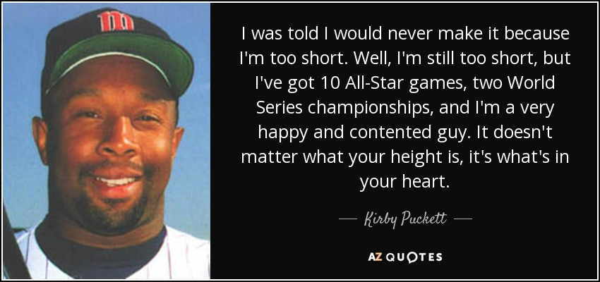 Kirby Puckett Quote I Was Told I Would Never Make It Because Im