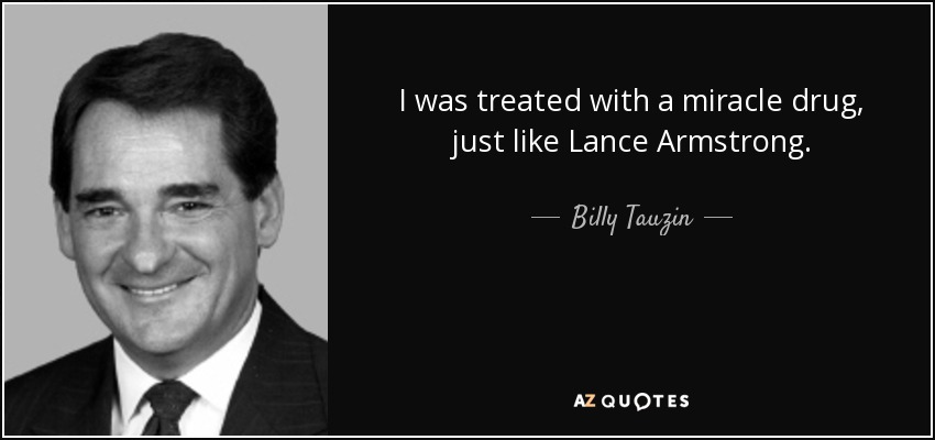 I was treated with a miracle drug, just like Lance Armstrong, - Billy Tauzin