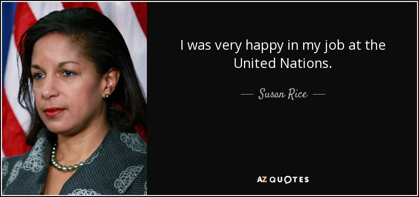 I was very happy in my job at the United Nations. - Susan Rice