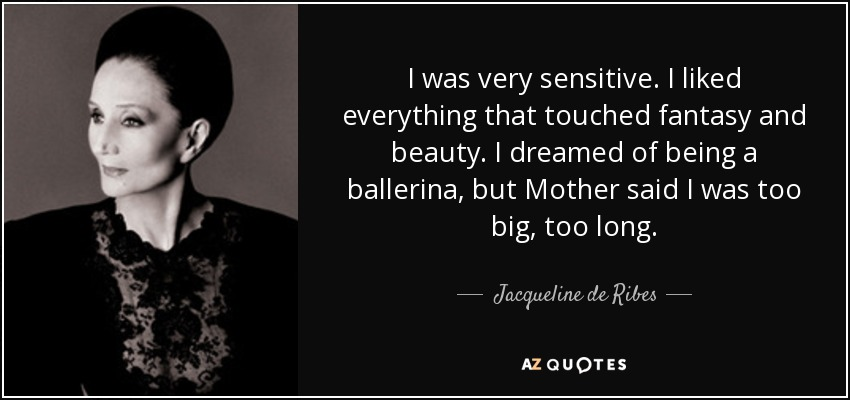 Jacqueline De Ribes Quotes: Jacqueline De Ribes Quote: I Was Very Sensitive. I Liked