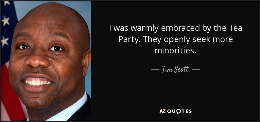 I was warmly embraced by the Tea Party. They openly seek more minorities. - aabaf9aa8e9e4