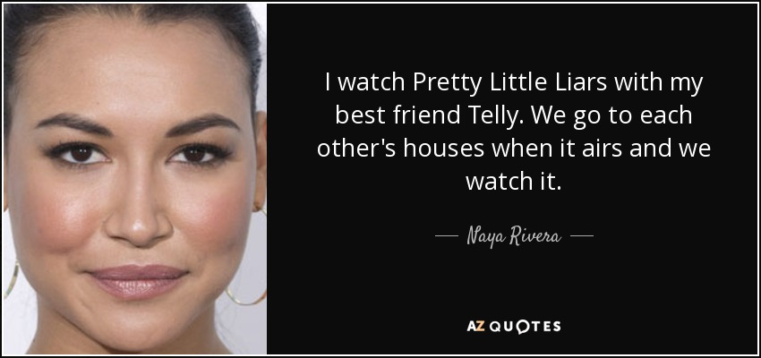 Pretty Little Liars Quotes   Naya Rivera Quote I Watch Pretty Little Liars With My Best Friend