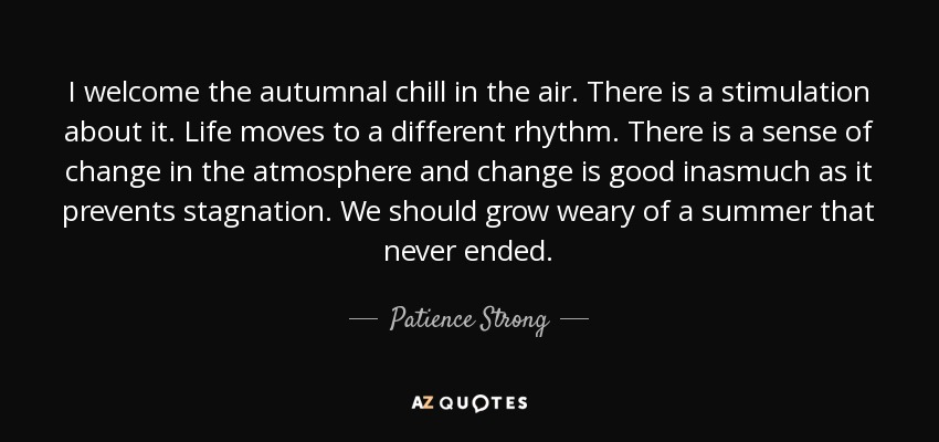Life Moves On Quotes Adorable Patience Strong Quote I Welcome The Autumnal Chill In The Air