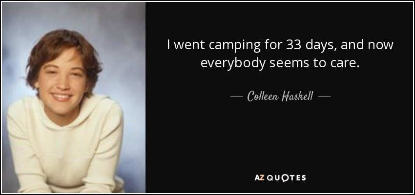 I went camping for 33 days, and now everybody seems to care. - Colleen Haskell