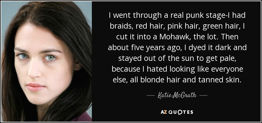 Katie McGrath quote: I went through a real punk stage-I had braids ...