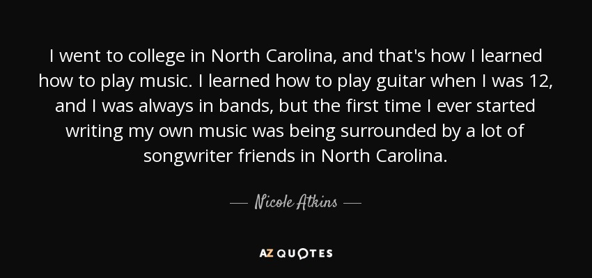 Nicole Atkins Quote I Went To College In North Carolina And Thats