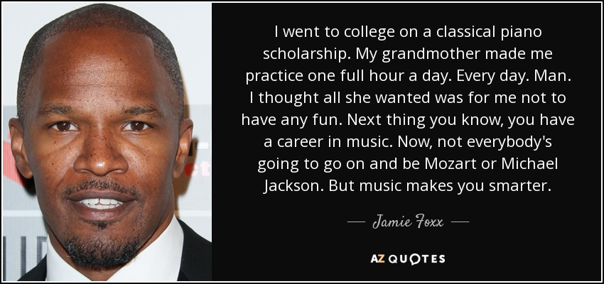 Jamie Foxx Quote I Went To College On A Classical Piano