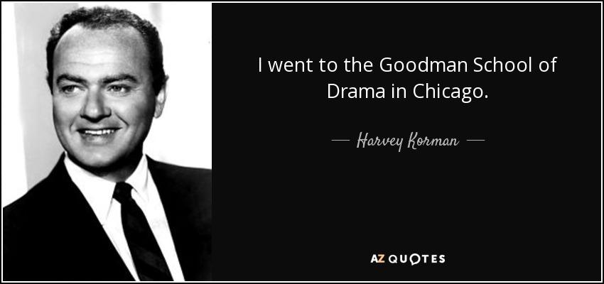 I went to the Goodman School of Drama in Chicago. - Harvey Korman