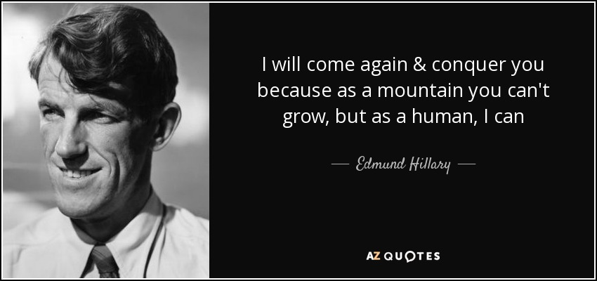 Edmund Hillary Quote I Will Come Again Conquer You Because As A