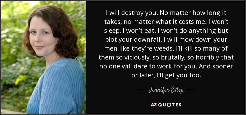 Jennifer Estep Quote I Will Destroy You No Matter How Long It Takes