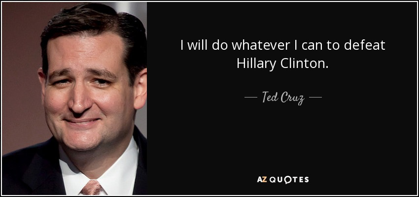 I will do whatever I can to defeat Hillary Clinton. - Ted Cruz