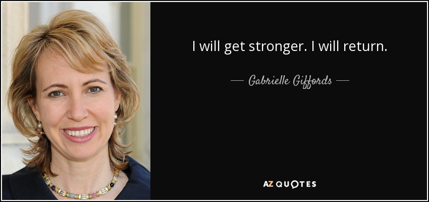 I will get stronger. I will return. - Gabrielle Giffords