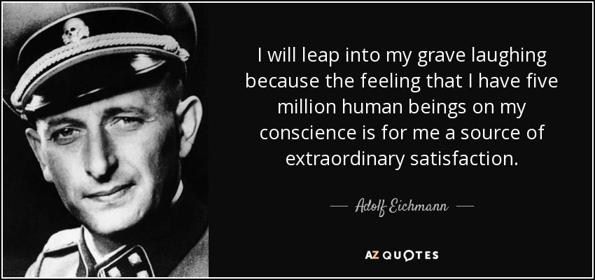 Image result for adolf eichmann quotes