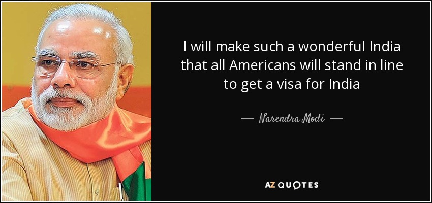 I will make such a wonderful India that all Americans will stand in line to get a visa for India - Narendra Modi