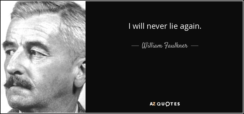 I will never lie again. - William Faulkner