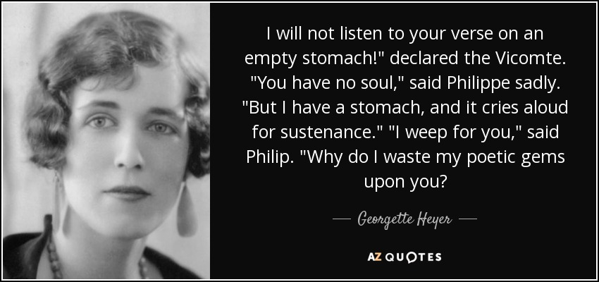I will not listen to your verse on an empty stomach!