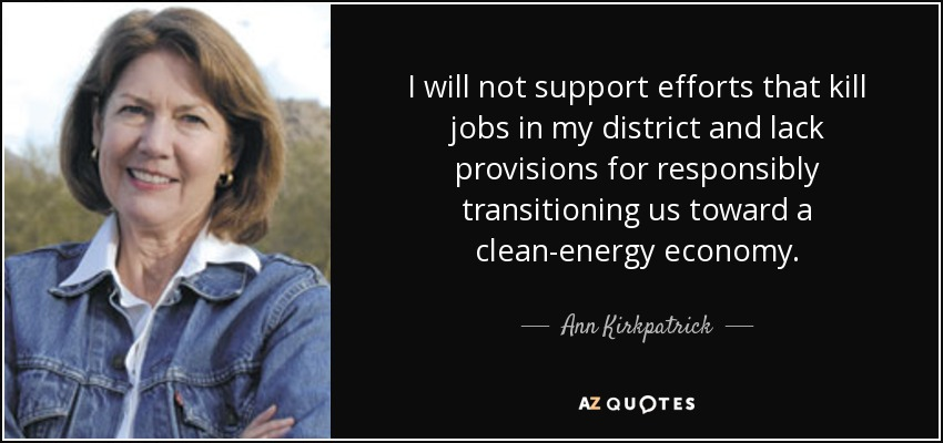 I will not support efforts that kill jobs in my district and lack provisions for responsibly transitioning us toward a clean-energy economy. - Ann Kirkpatrick